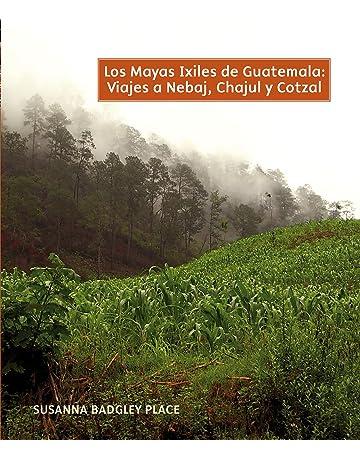 Los Mayas Ixiles de Guatemala: Viajes a Nebaj, Chajul y Cotzal (Spanish Edition