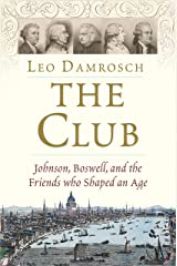 The Club: Johnson, Boswell, and the Friends Who Shaped an Age Kindle Edition