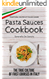 Pasta Sauces Cookbook: Traditional Recipes of Italian Cuisine. Deep travels through the true culture of first courses in Italy. Real Traditional Italian Cookbook.