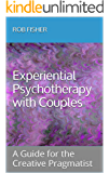 Experiential Psychotherapy with Couples: A Guide for the Creative Pragmatist