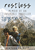 RESTLESS : MEMOIR OF AN INCURABLE TRAVELLER