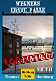 Vergeltung: Wegners erste Fälle (7.Teil): Hamburg Krimi (German Edition)