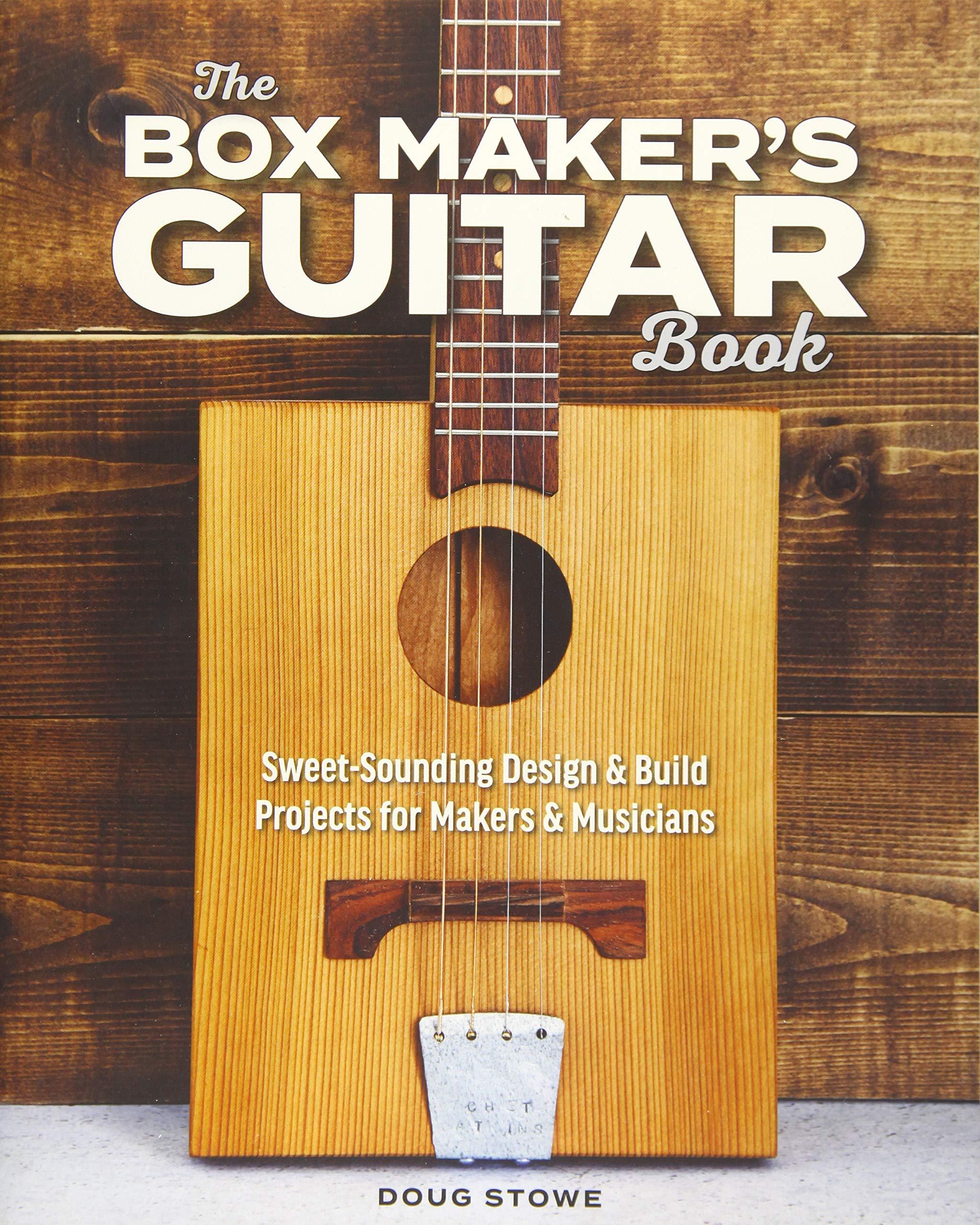 The Box Makers Guitar Book: Sweet-Sounding Design & Build ...