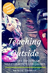 Teaching Outside: 20 Quick & Easy Outdoor Education Activities for Children Kindle Edition