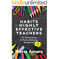 Habits of Highly Effective Teachers: The Ultimate Guide to Practical Behaviour Management that works!