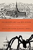 Shakespeare And Religion: Early Modern And