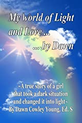 My World of Light and Love ... ... by Dawn Kindle Edition