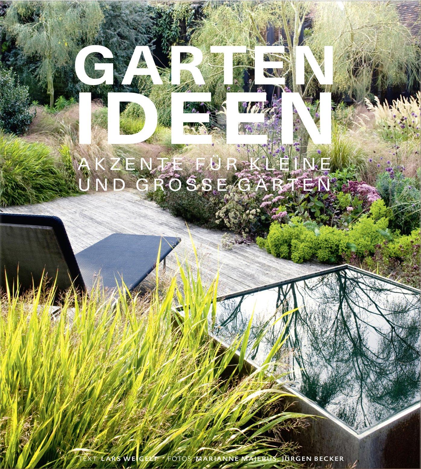 Gartenideen   Akzente Für Kleine Und Große Gärten: Amazon.de: Lars Weigelt,  Marianne Majerus (Fotos), Jürgen Becker (Fotos): Bücher