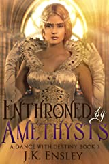 Enthroned by Amethysts (A Dance with Destiny Book 3) Kindle Edition
