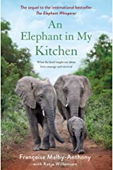 An Elephant in My Kitchen: What the Herd Taught Me About Love, Courage and Survival (Elephant Whisperer Book 2) Kindle Edition