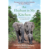 An Elephant in My Kitchen: What the Herd Taught Me About Love, Courage, and Survival (Elephant Whisperer Book 2)