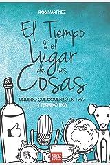 EL TIEMPO Y EL LUGAR DE LAS COSAS: UN LIBRO QUE COMENZÓ EN 1997 Y TERMINÓ HOY (Spanish Edition) Kindle Edition