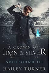 A Crown of Iron & Silver (Soulbound Book 3) Kindle Edition