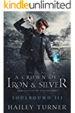 A Crown of Iron & Silver (Soulbound Book 3)