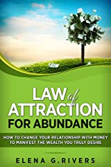 Law of Attraction for Abundance: How to Change Your Relationship with Money to Manifest the Wealth You Truly Desire Kindle Edition