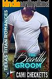 The Beastly Groom: Texas Titan Romances (Cami's Texas Titan Romances Book 3)