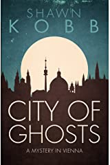 City of Ghosts: A Mystery in Vienna Kindle Edition