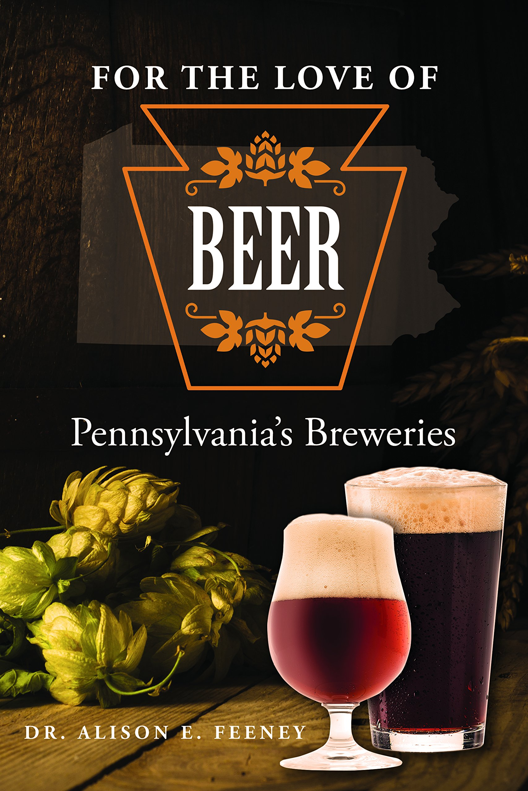 For the Love of Beer: Pennsylvania's Breweries by Atlantic Publishing Group, Inc.