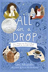 All in a Drop: How Antony van Leeuwenhoek Discovered an Invisible World Kindle Edition