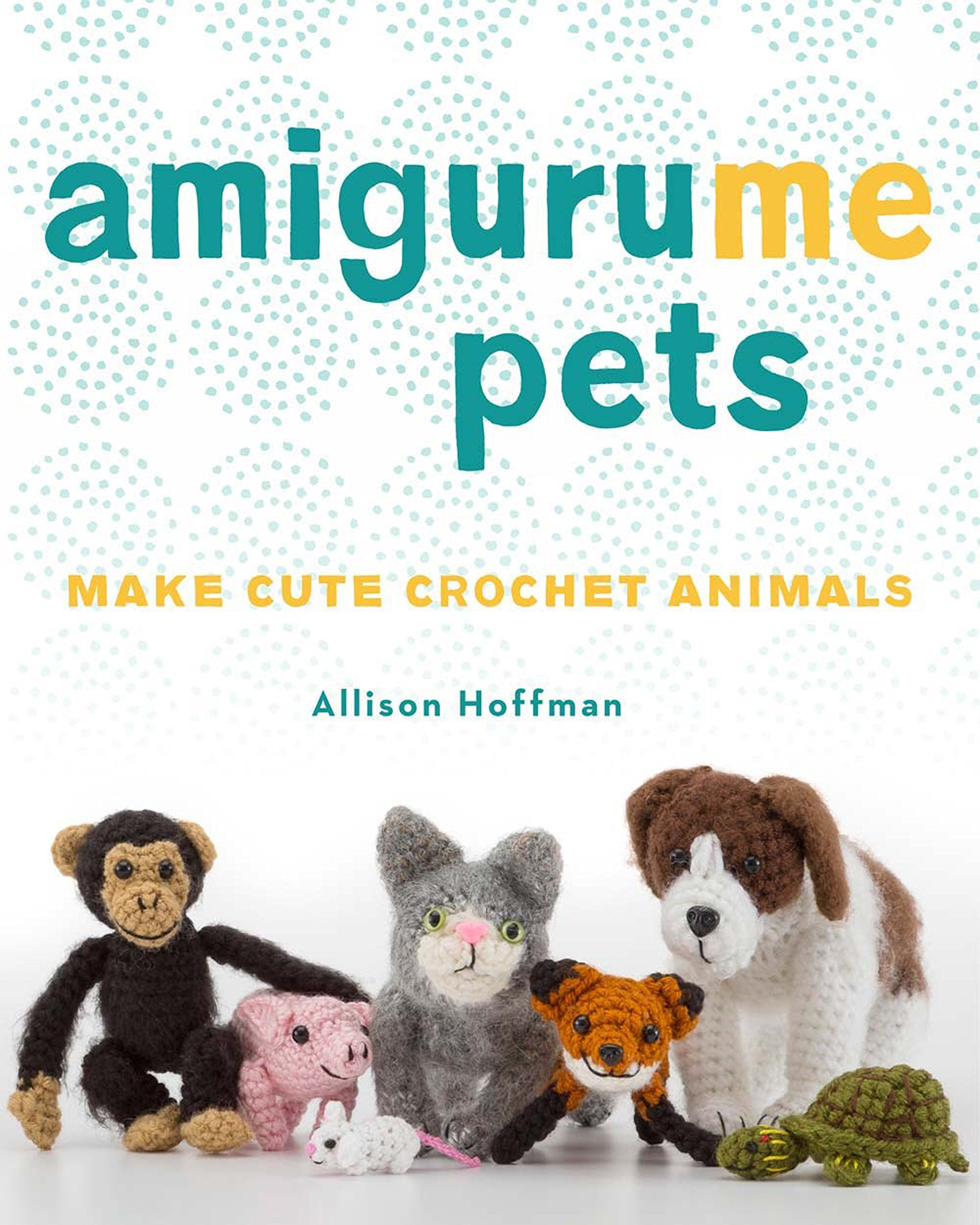 AmiguruME Pets: Make Cute Crochet Animals: Allison Hoffman
