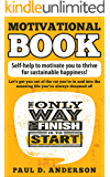 Motivational Book: Motivation book: Self help to motivate you to thrive for sustainable happiness! Let's get you out of the rut you're in and into the amazing life you've always dreamed of!