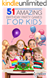 51 Amazing Birthday party Games For Kids: Aged 4 to 8 (Birthdays)