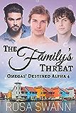 The Family's Threat (Omegas' Destined Alpha 4): MMM Alpha/Omega Mpreg Romance