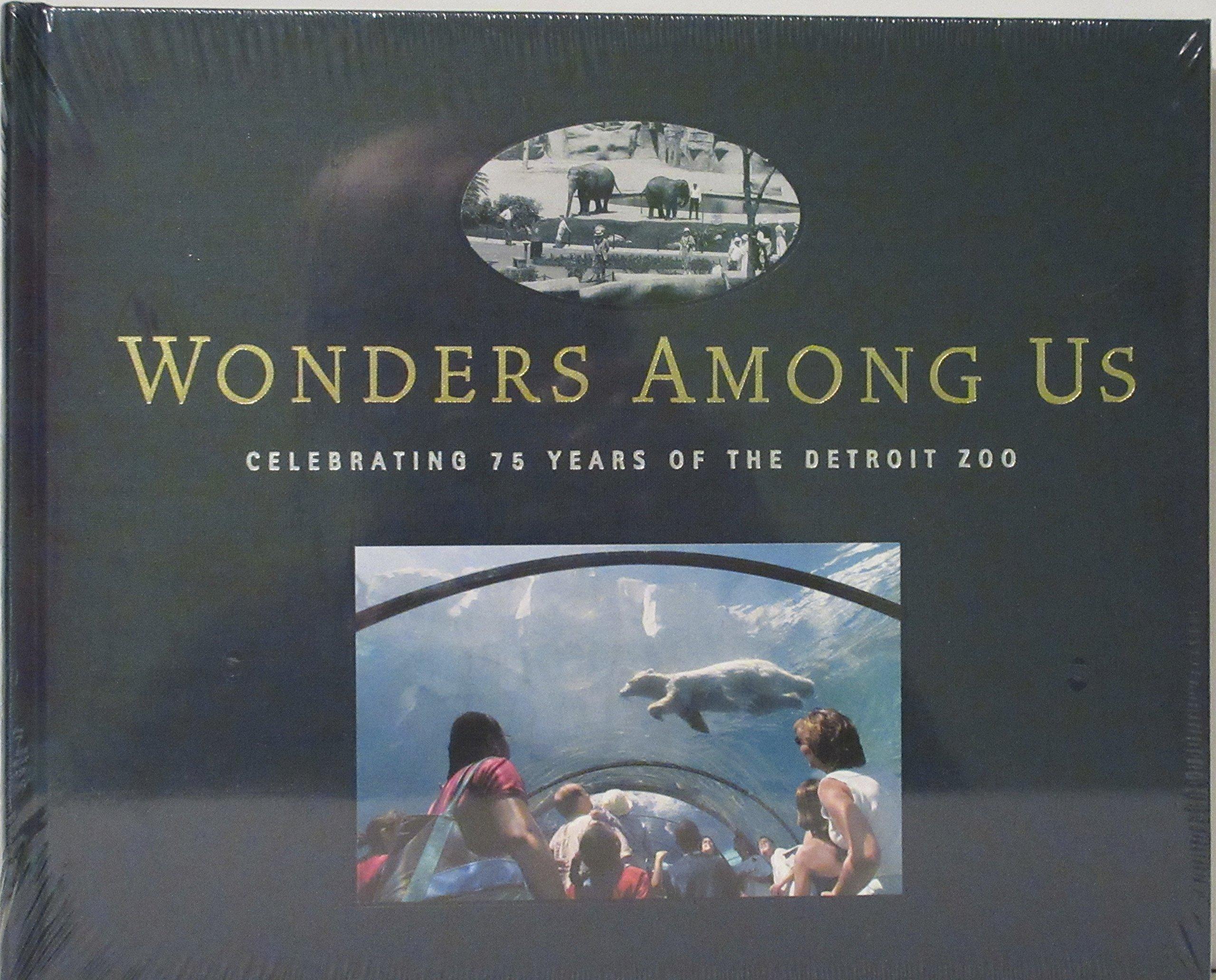 Wonders Among Us Celebrating 75 Years Of The Detroit Zoo Detroit Zoological Society 9780615124186 Amazon Com Books