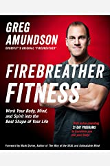 Firebreather Fitness: Work Your Body, Mind, and Spirit into the Best Shape of Your Life Kindle Edition