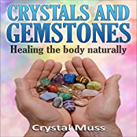 Crystals and Gemstones: Healing the Body Naturally