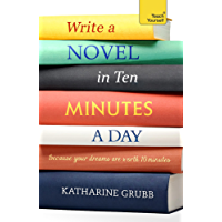Write a Novel in 10 Minutes a Day: Acquire the habit of writing fiction every day (Teach Yourself)