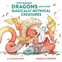 Pop Manga Dragons and Other Magically Mythical Creatures: A Coloring Book
