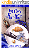 Inn Over Her Head (Dusky Cove B&B Cozy Mysteries Book 1)