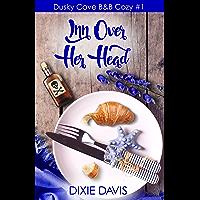Inn Over Her Head (Dusky Cove B&B Cozy Mysteries Book 1) (English Edition)