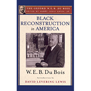 Black Reconstruction in America (The Oxford W. E. B. Du Bois): An Essay Toward a History of the Part Which Black Folk…