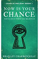 Now Is Your Chance: You'll see it when you believe it (Charlie Holiday Book 1)