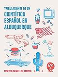 Tribulaciones de un científico español en Albuquerque: Ensayo humorístico
