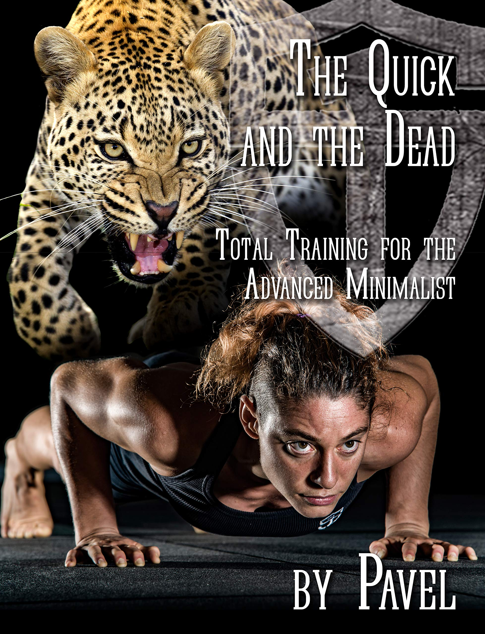 The Quick and the Dead: Total Training for the Advanced Minimalist (English Edition)