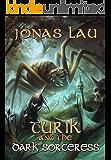 Turik and the Dark Sorceress (Turik Saga Book 4)