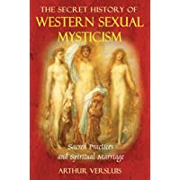 Secret History of Western Sexual Mysticism: Sacred Practices and Spiritual Marriage