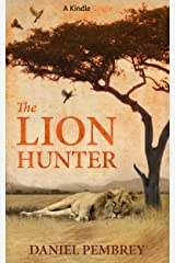 The Lion Hunter: A Short Adventure Story (Kindle Single) Kindle Edition