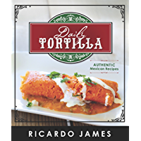 Daily Tortilla: Authentic Mexican Recipes (English Edition)