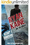 Ryan Kaine: On the Rocks: Book Two in the Ryan Kaine action thriller series