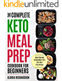 Keto Meal Prep: The Complete Ketogenic Meal Prep Cookbook For Beginners | Save Time And Eat Healthier With Keto Meal Prep Recipes