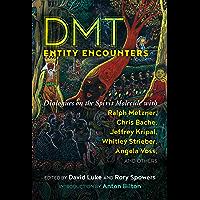 DMT Entity Encounters: Dialogues on the Spirit Molecule with Ralph Metzner, Chris Bache, Jeffrey Kripal, Whitley…