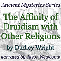 The Affinity of Druidism with Other Religions: Ancient Mystery Series
