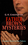 FATHER BROWN MYSTERIES - Complete Series in One Volume: 53 Murder Mysteries: The Innocence of Father Brown, The Wisdom of Father Brown, The Incredulity ... Affair & The Mask of Midas (English Edition)