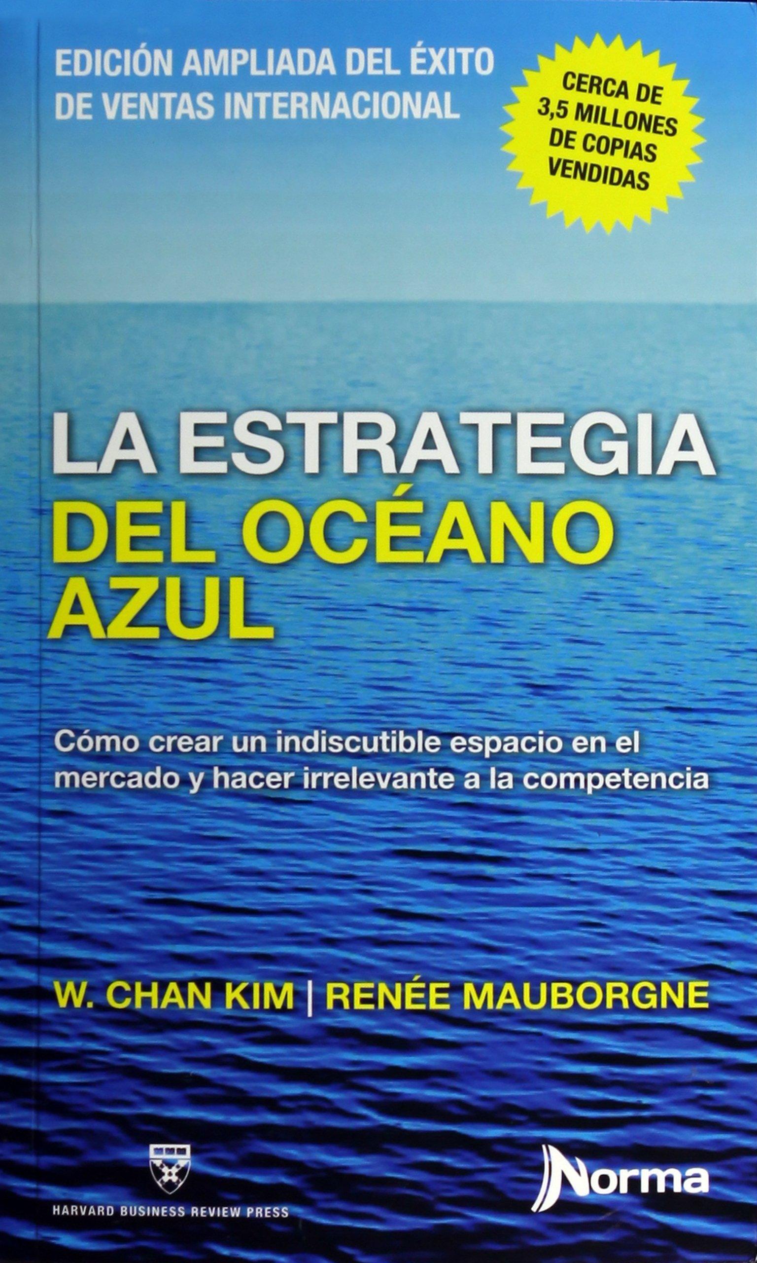 LA ESTRATEGIA DEL OCEANO AZUL: W Chan Kim Y Renee Mauborgne ...