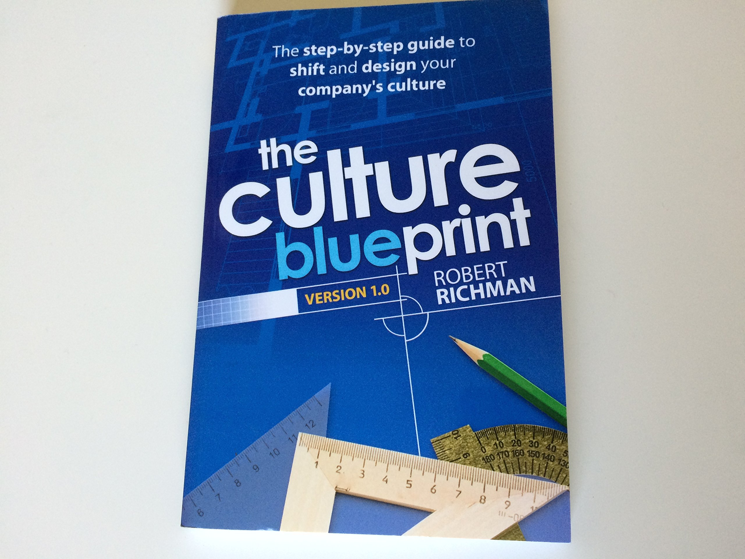 The culture blueprint version 10 the step by step guide to shift the culture blueprint version 10 the step by step guide to shift and design your companys culture by robert richman robert richman 6661559835402 malvernweather Gallery