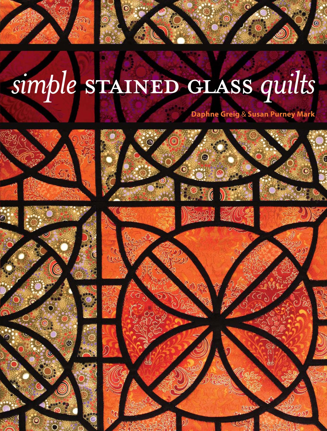 Simple Stained Glass Quilts: Daphne Greig, Susan Purney Mark:  9780896895829: Amazon.com: Books